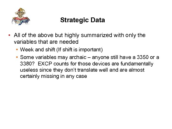 Strategic Data • All of the above but highly summarized with only the variables