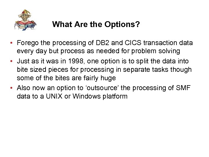 What Are the Options? • Forego the processing of DB 2 and CICS transaction