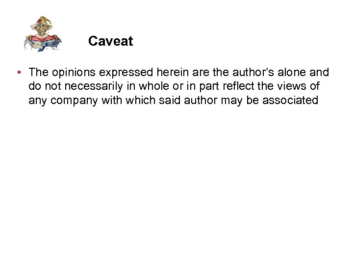 Caveat • The opinions expressed herein are the author's alone and do not necessarily