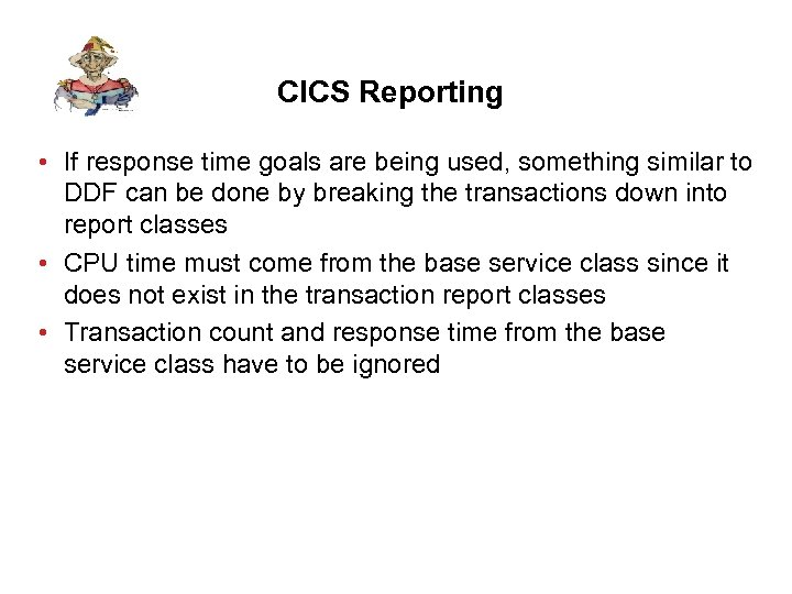CICS Reporting • If response time goals are being used, something similar to DDF