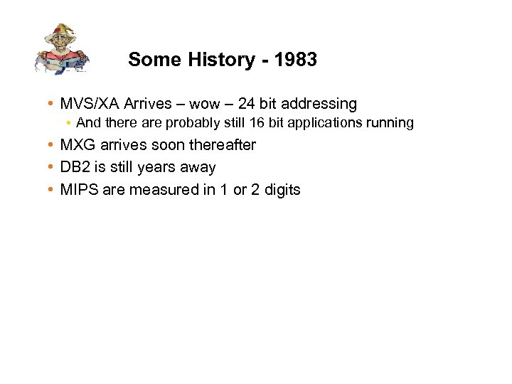 Some History - 1983 • MVS/XA Arrives – wow – 24 bit addressing •