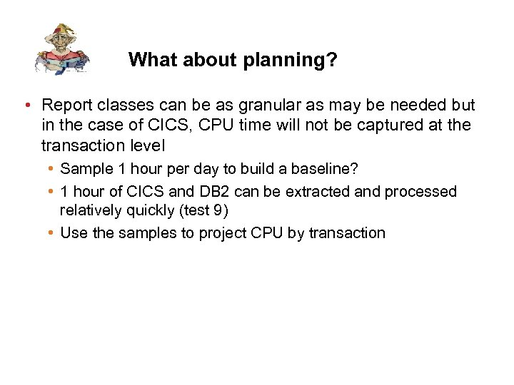 What about planning? • Report classes can be as granular as may be needed
