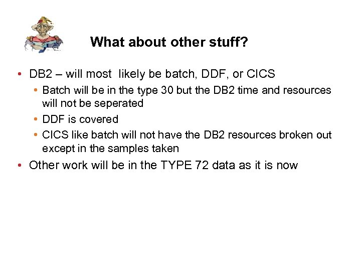 What about other stuff? • DB 2 – will most likely be batch, DDF,