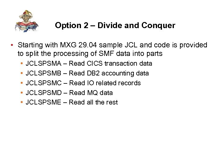 Option 2 – Divide and Conquer • Starting with MXG 29. 04 sample JCL