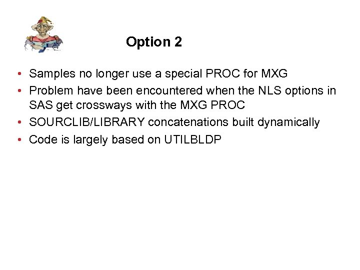 Option 2 • Samples no longer use a special PROC for MXG • Problem