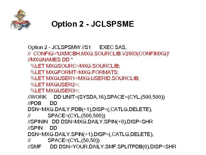 Option 2 - JCLSPSME Option 2 - JCLSPSMW //S 1 EXEC SAS, // CONFIG='UXMCBH.