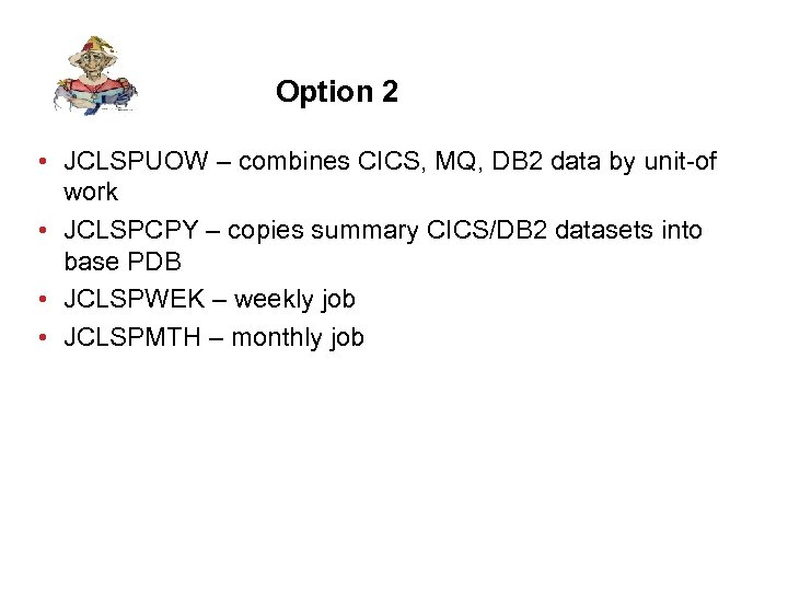Option 2 • JCLSPUOW – combines CICS, MQ, DB 2 data by unit-of work