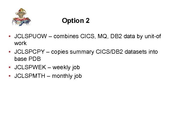 Option 2 • JCLSPUOW – combines CICS, MQ, DB 2 data by unit-of work