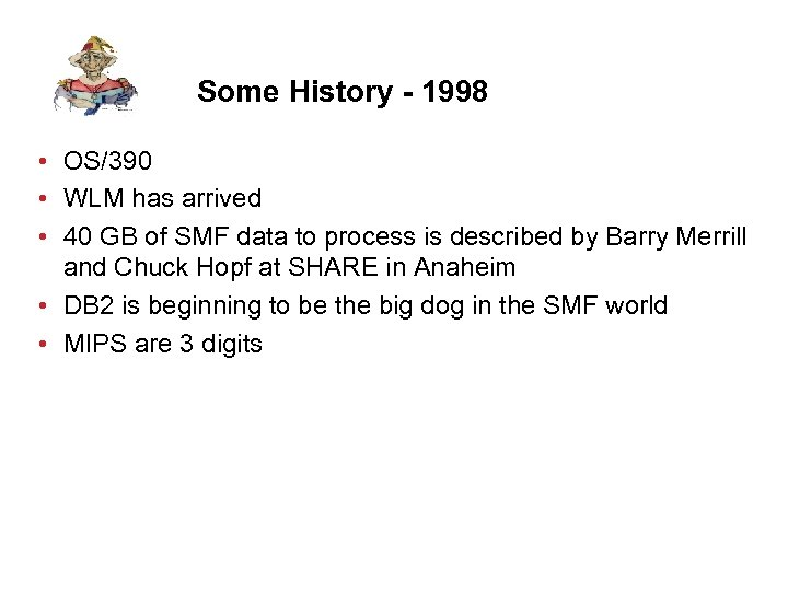 Some History - 1998 • OS/390 • WLM has arrived • 40 GB of