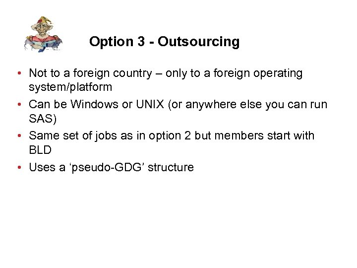 Option 3 - Outsourcing • Not to a foreign country – only to a