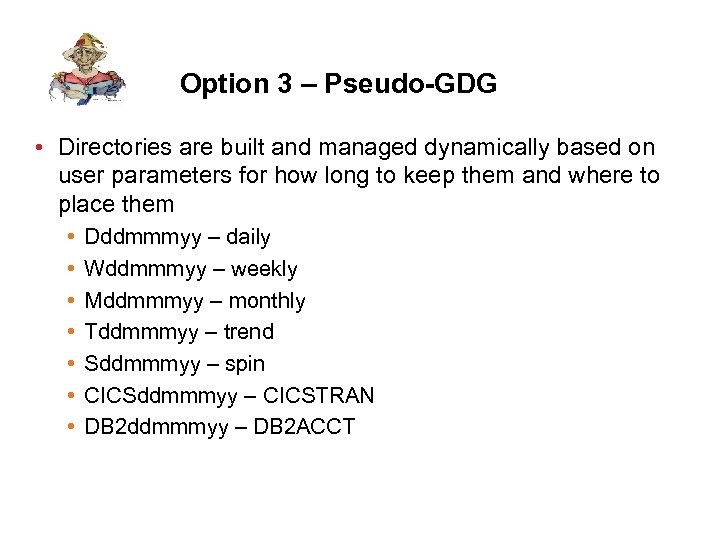 Option 3 – Pseudo-GDG • Directories are built and managed dynamically based on user