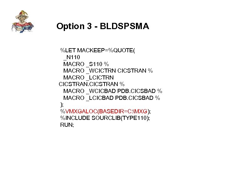 Option 3 - BLDSPSMA %LET MACKEEP=%QUOTE( _N 110 MACRO _S 110 % MACRO _WCICTRN