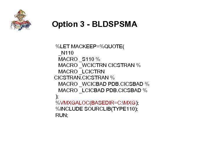 Option 3 - BLDSPSMA %LET MACKEEP=%QUOTE( _N 110 MACRO _S 110 % MACRO _WCICTRN