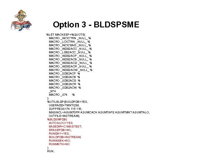 Option 3 - BLDSPSME %LET MACKEEP=%QUOTE( MACRO _WCICTRN _NULL_ % MACRO _LCICTRN _NULL_ %
