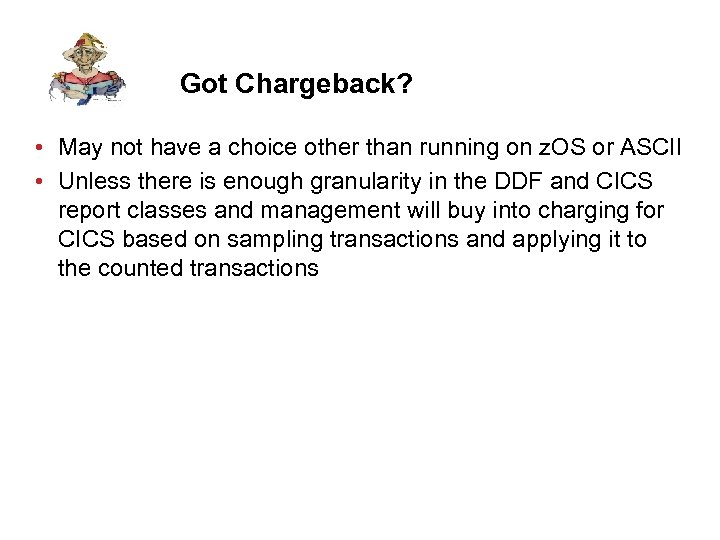 Got Chargeback? • May not have a choice other than running on z. OS
