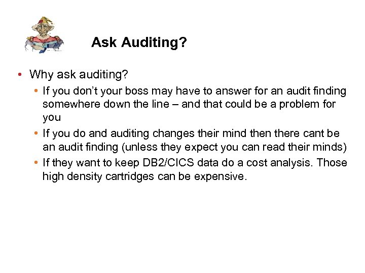 Ask Auditing? • Why ask auditing? • If you don't your boss may have