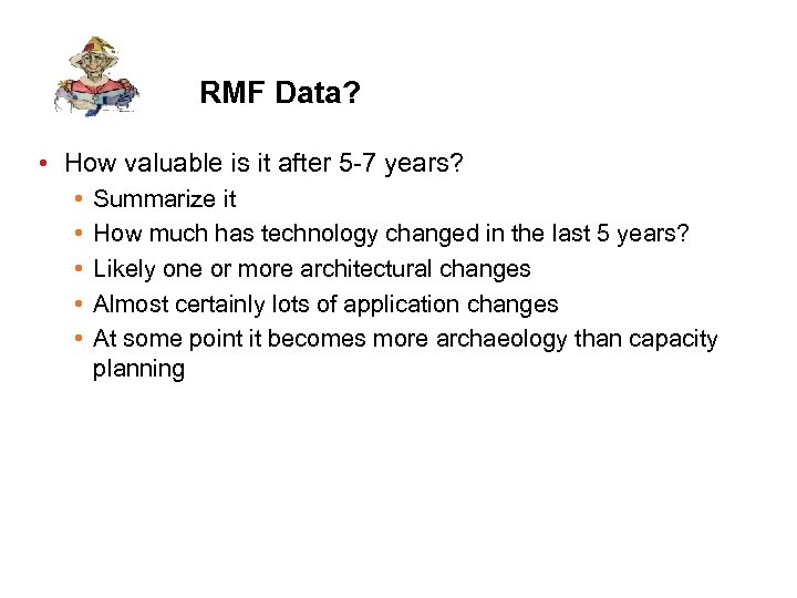 RMF Data? • How valuable is it after 5 -7 years? • • •