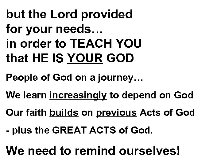 but the Lord provided for your needs… in order to TEACH YOU that HE