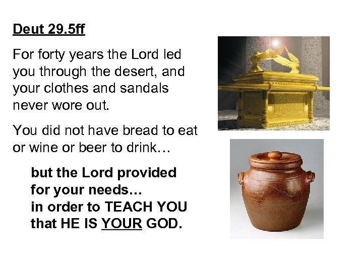 Deut 29. 5 ff For forty years the Lord led you through the desert,