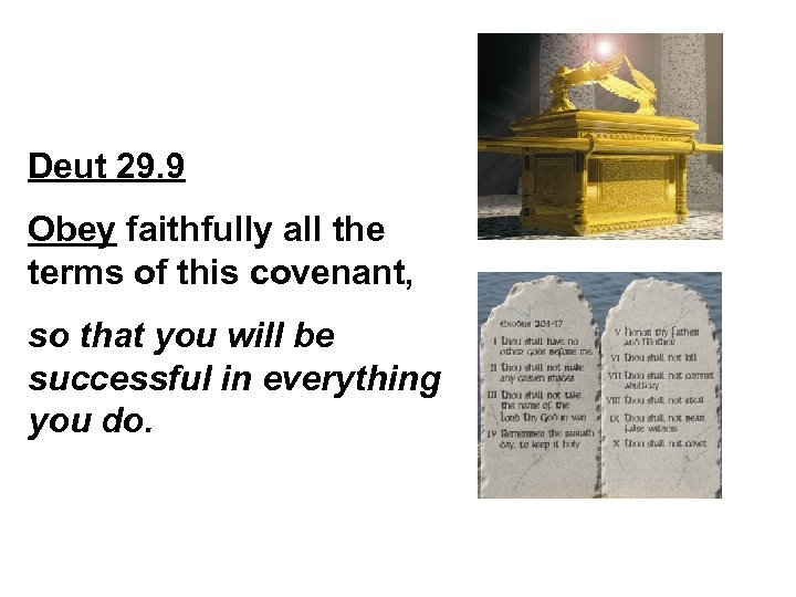 Deut 29. 9 Obey faithfully all the terms of this covenant, so that you