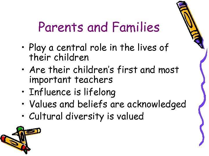 Parents and Families • Play a central role in the lives of their children