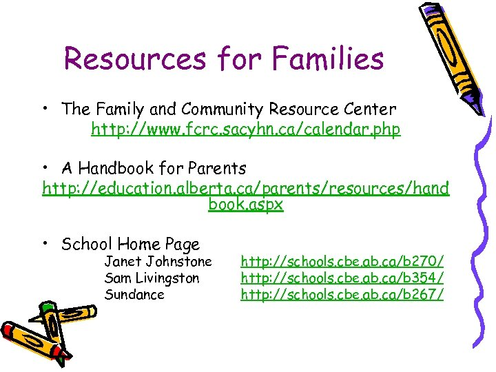 Resources for Families • The Family and Community Resource Center http: //www. fcrc. sacyhn.