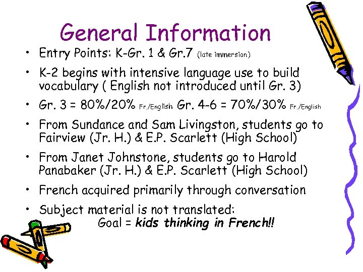 General Information • Entry Points: K-Gr. 1 & Gr. 7 (late immersion) • K-2
