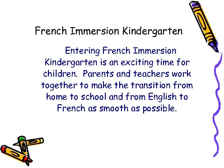 French Immersion Kindergarten Entering French Immersion Kindergarten is an exciting time for children. Parents