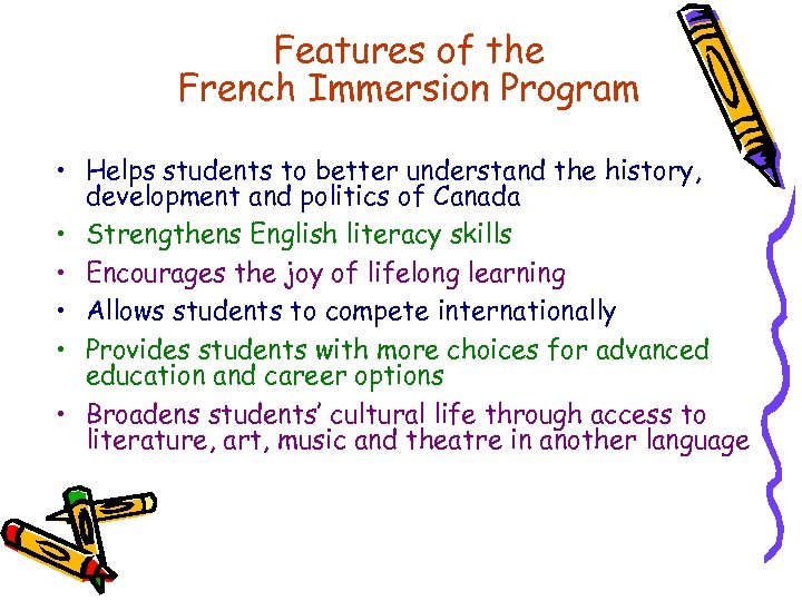 Features of the French Immersion Program • Helps students to better understand the history,