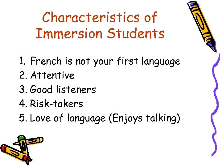 Characteristics of Immersion Students 1. French is not your first language 2. Attentive 3.