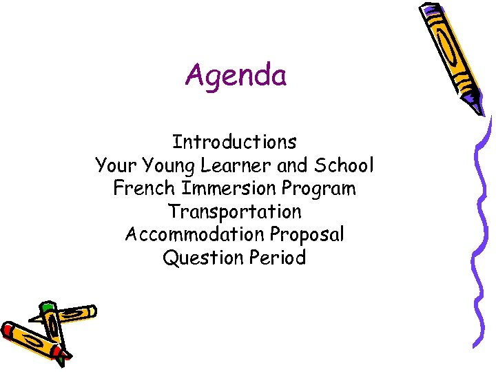 Agenda Introductions Your Young Learner and School French Immersion Program Transportation Accommodation Proposal Question