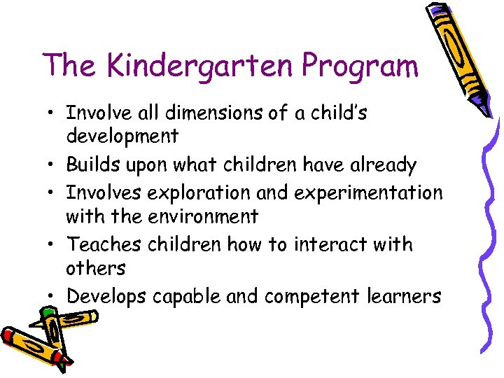 The Kindergarten Program • Involve all dimensions of a child's development • Builds upon