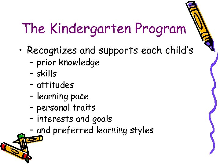 The Kindergarten Program • Recognizes and supports each child's – – – – prior