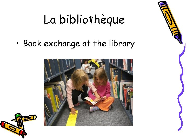 La bibliothèque • Book exchange at the library