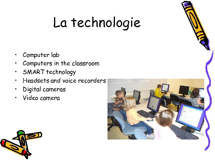 La technologie • • • Computer lab Computers in the classroom SMART technology Headsets
