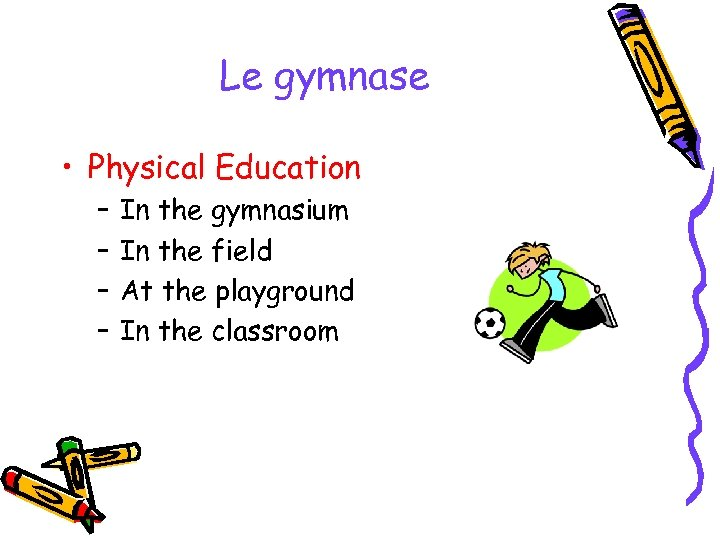 Le gymnase • Physical Education – – In the gymnasium In the field At