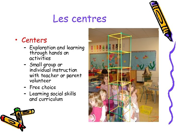 Les centres • Centers – Exploration and learning through hands on activities – Small