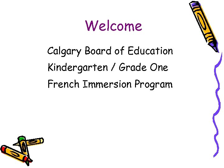Welcome Calgary Board of Education Kindergarten / Grade One French Immersion Program