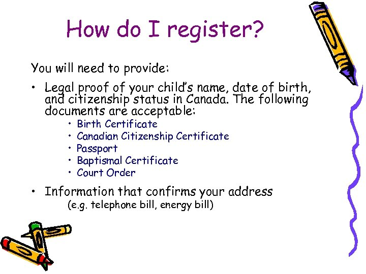 How do I register? You will need to provide: • Legal proof of your