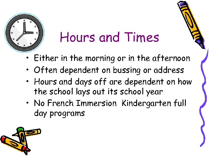 Hours and Times • Either in the morning or in the afternoon • Often
