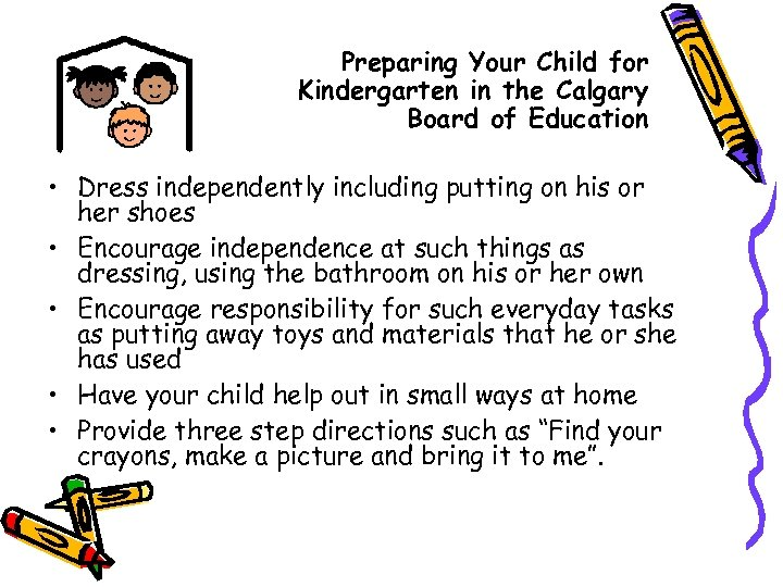 Preparing Your Child for Kindergarten in the Calgary Board of Education • Dress independently