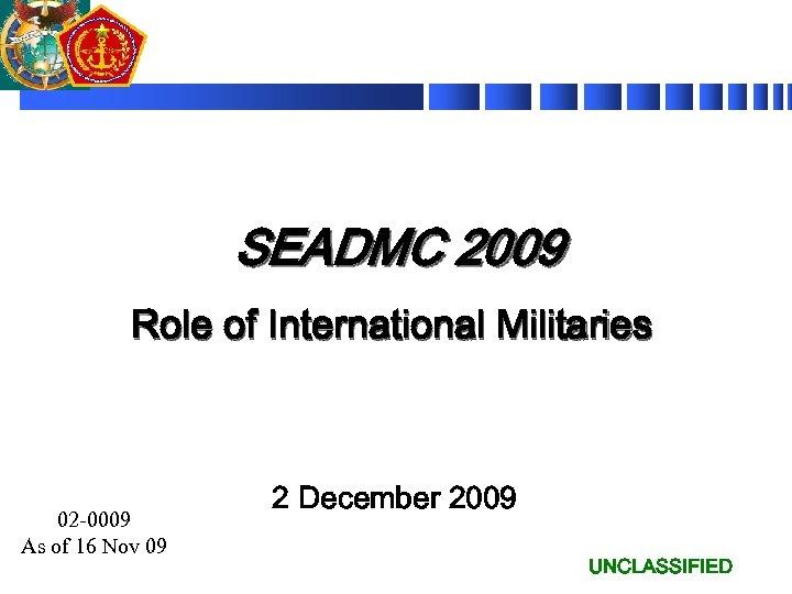 SEADMC 2009 Role of International Militaries 02 -0009 As of 16 Nov 09 2