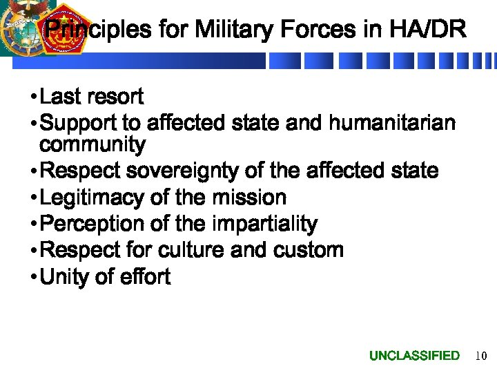 Principles for Military Forces in HA/DR • Last resort • Support to affected state