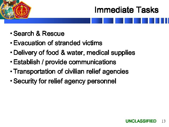 Immediate Tasks • Search & Rescue • Evacuation of stranded victims • Delivery of