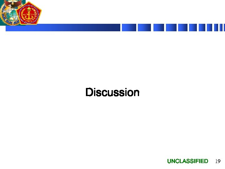 Discussion UNCLASSIFIED 19