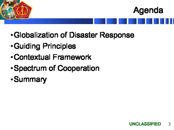 Agenda • Globalization of Disaster Response • Guiding Principles • Contextual Framework • Spectrum