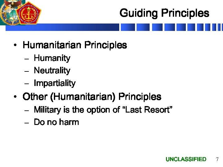 Guiding Principles • Humanitarian Principles – Humanity – Neutrality – Impartiality • Other (Humanitarian)