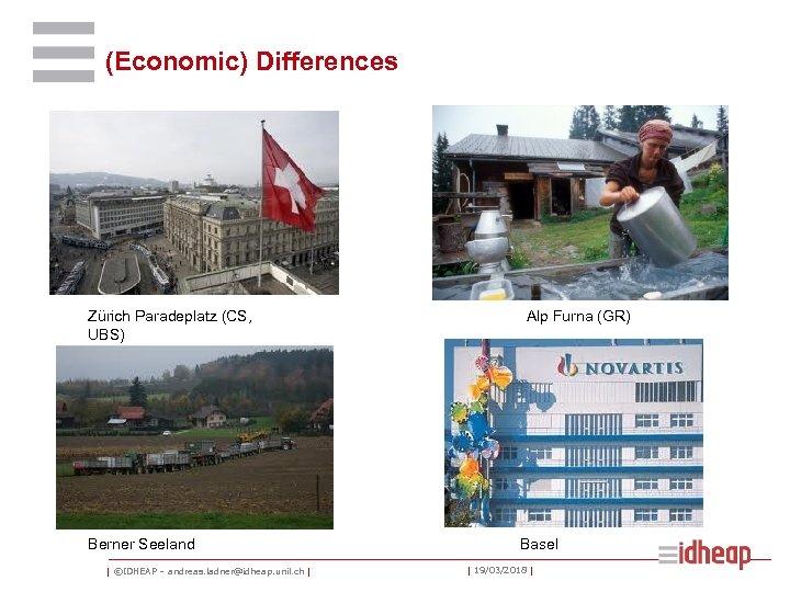 (Economic) Differences Zürich Paradeplatz (CS, UBS) Berner Seeland   ©IDHEAP – andreas. ladner@idheap. unil.