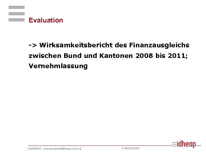 Evaluation -> Wirksamkeitsbericht des Finanzausgleichs zwischen Bund Kantonen 2008 bis 2011; Vernehmlassung   ©IDHEAP