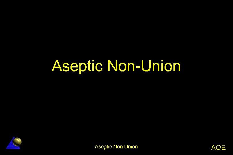 Aseptic Non-Union Aseptic Non Union AOE